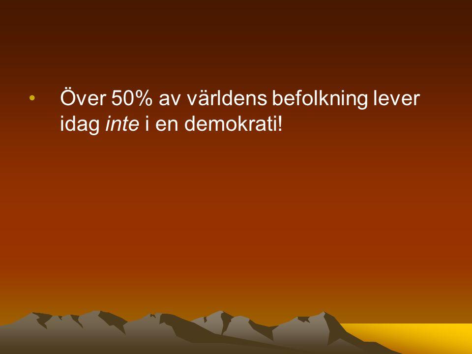 Över 50% av världens befolkning lever idag inte i en demokrati!