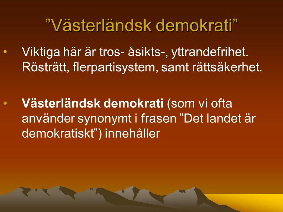 Västerländsk demokrati Viktiga här är tros- åsikts-, yttrandefrihet.