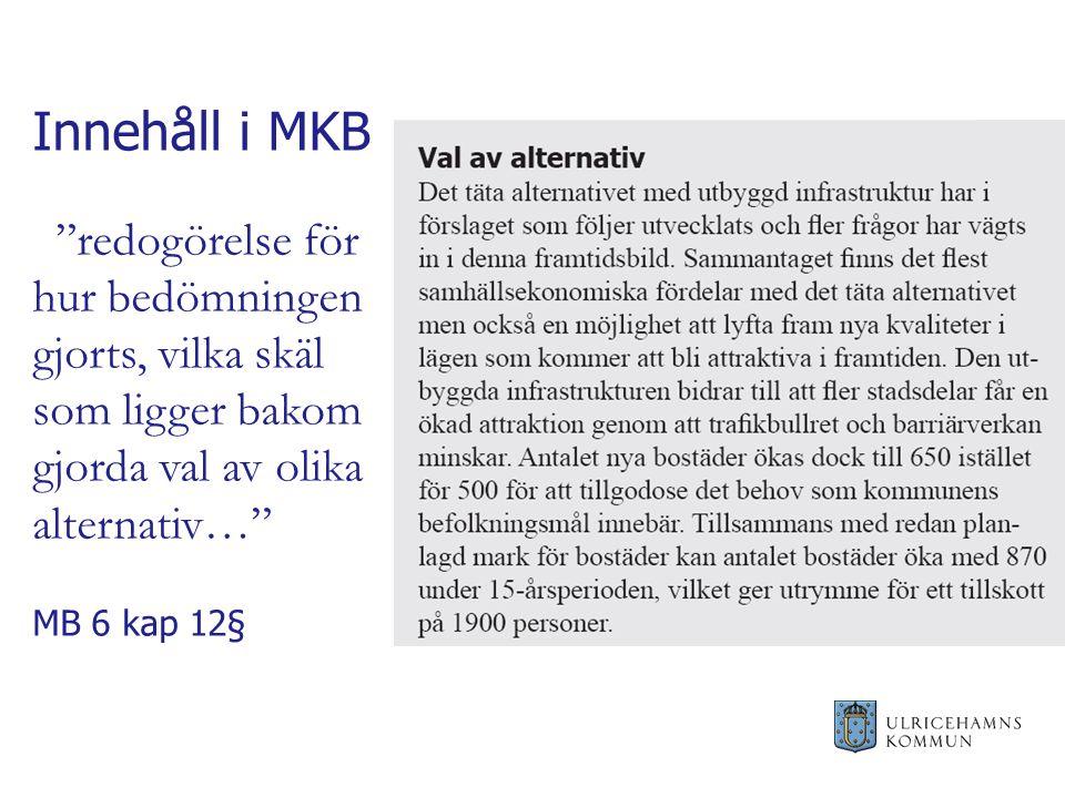 Innehåll i MKB redogörelse för hur bedömningen gjorts, vilka skäl som ligger bakom gjorda val av olika alternativ… MB 6 kap 12§