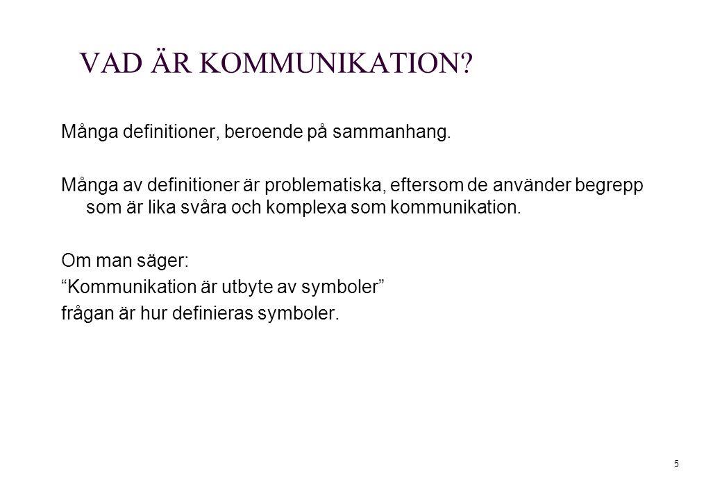 5 VAD ÄR KOMMUNIKATION? Många definitioner, beroende på sammanhang. Många av definitioner är problematiska, eftersom de använder begrepp som är lika s