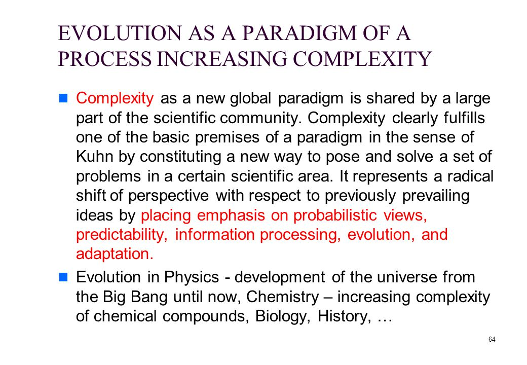 EVOLUTION AS A PARADIGM OF A PROCESS INCREASING COMPLEXITY Complexity as a new global paradigm is shared by a large part of the scientific community.