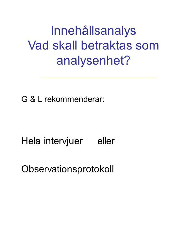 Innehållsanalys Vad skall betraktas som analysenhet? G & L rekommenderar: Hela intervjuer eller Observationsprotokoll