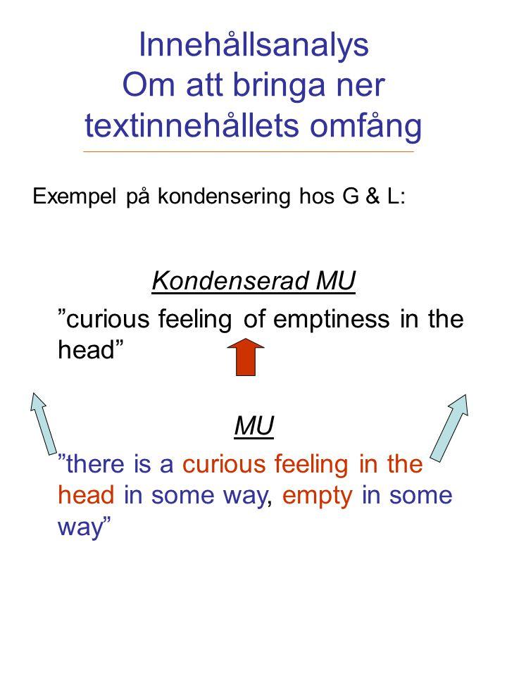 """Innehållsanalys Om att bringa ner textinnehållets omfång Exempel på kondensering hos G & L: Kondenserad MU """"curious feeling of emptiness in the head"""""""