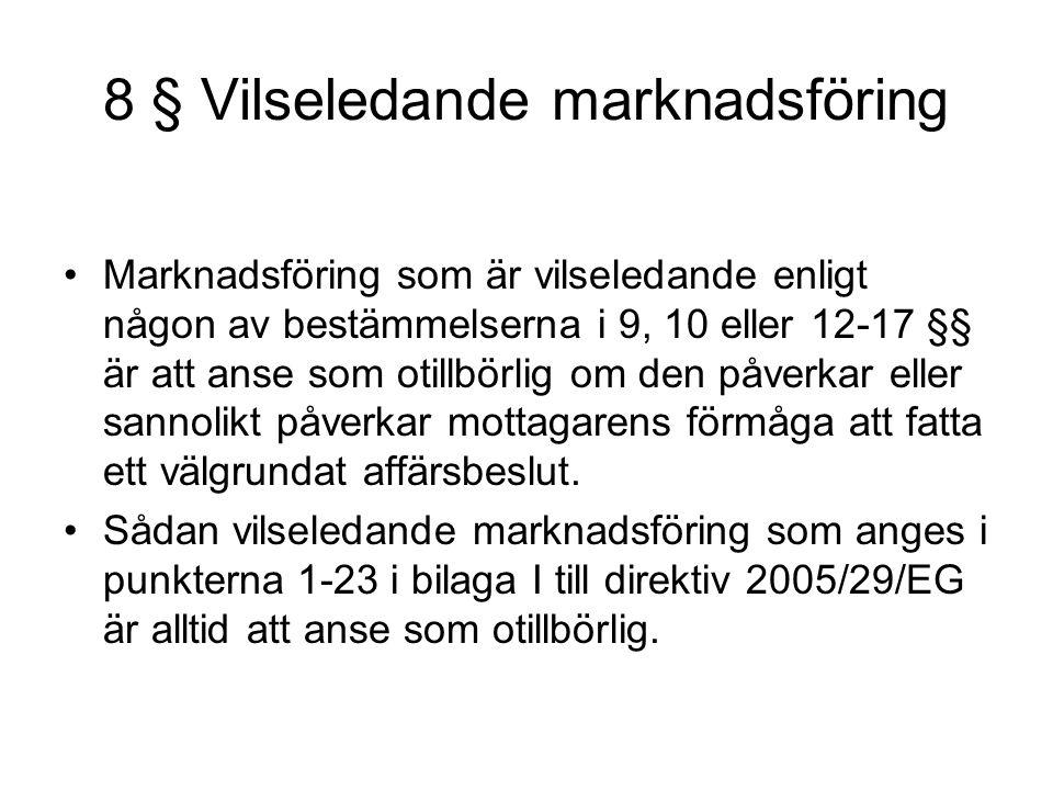 8 § Vilseledande marknadsföring Marknadsföring som är vilseledande enligt någon av bestämmelserna i 9, 10 eller 12-17 §§ är att anse som otillbörlig o