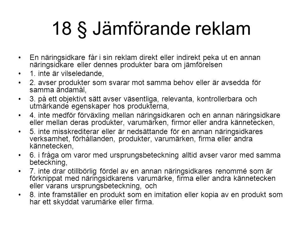 18 § Jämförande reklam En näringsidkare får i sin reklam direkt eller indirekt peka ut en annan näringsidkare eller dennes produkter bara om jämförels