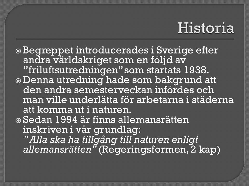 """ Begreppet introducerades i Sverige efter andra världskriget som en följd av """"friluftsutredningen"""" som startats 1938.  Denna utredning hade som bakg"""