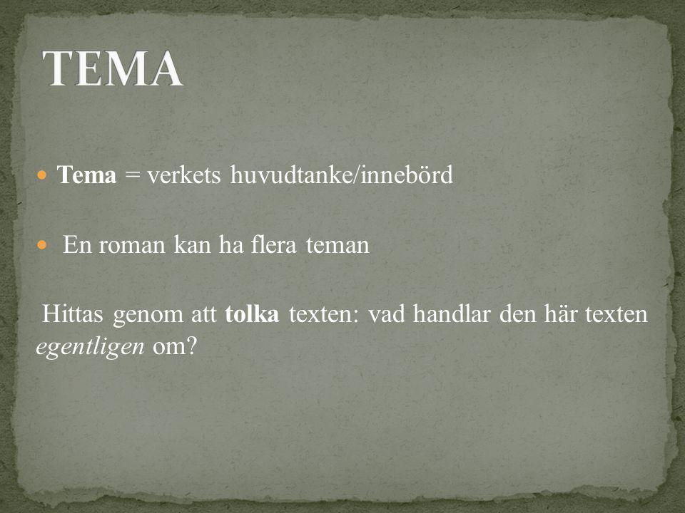 Tema = verkets huvudtanke/innebörd En roman kan ha flera teman Hittas genom att tolka texten: vad handlar den här texten egentligen om?