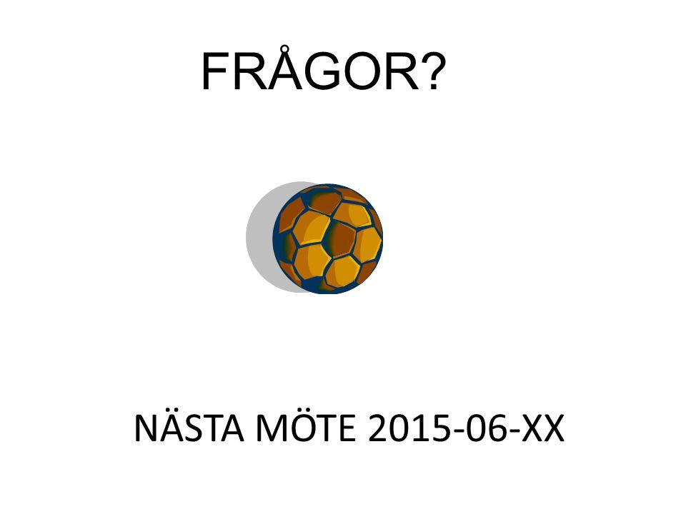 NÄSTA MÖTE 2015-06-XX FRÅGOR?