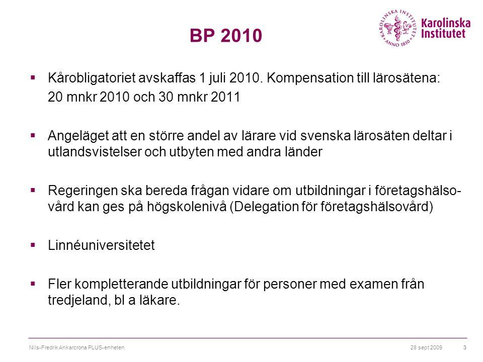 28 sept 2009Nils-Fredrik Ankarcrona PLUS-enheten3 BP 2010  Kårobligatoriet avskaffas 1 juli 2010.
