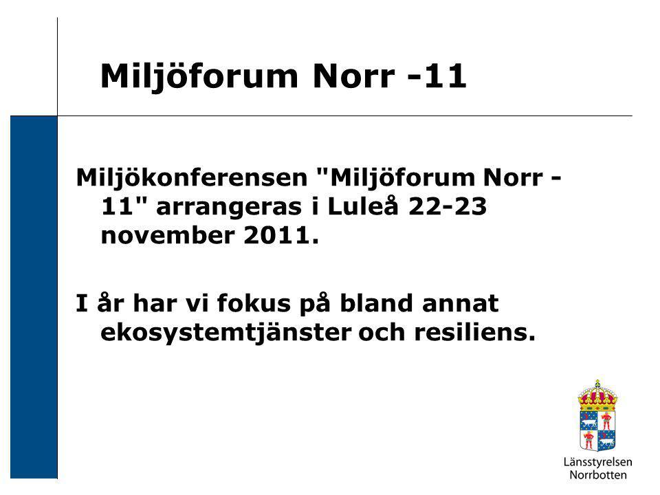 Miljöforum Norr -11 Miljökonferensen Miljöforum Norr - 11 arrangeras i Luleå 22-23 november 2011.