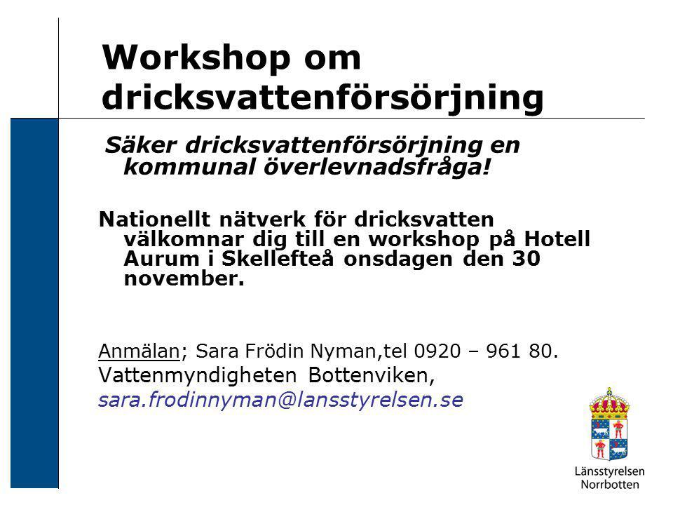 Workshop om dricksvattenförsörjning Säker dricksvattenförsörjning en kommunal överlevnadsfråga! Nationellt nätverk för dricksvatten välkomnar dig till