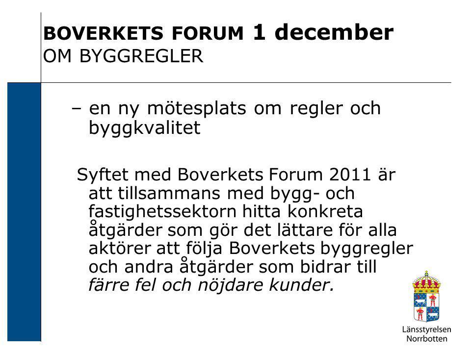 BOVERKETS FORUM 1 december OM BYGGREGLER – en ny mötesplats om regler och byggkvalitet Syftet med Boverkets Forum 2011 är att tillsammans med bygg- oc