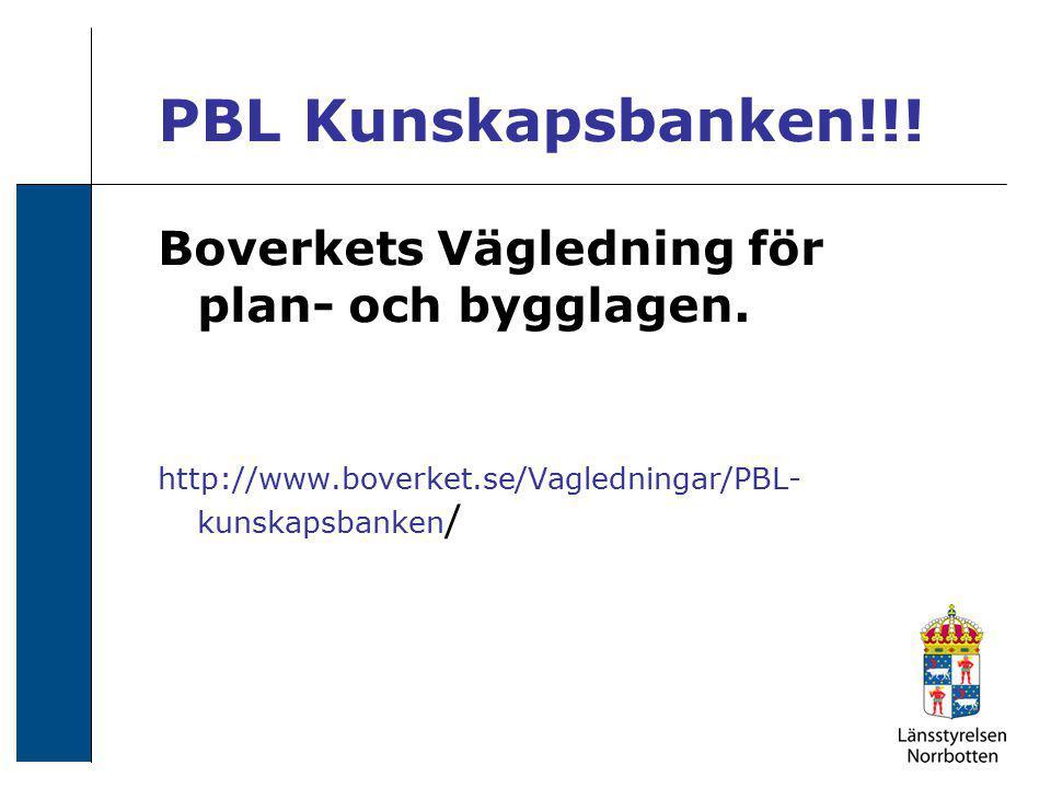 PBL Kunskapsbanken!!! Boverkets Vägledning för plan- och bygglagen. http://www.boverket.se/Vagledningar/PBL- kunskapsbanken /