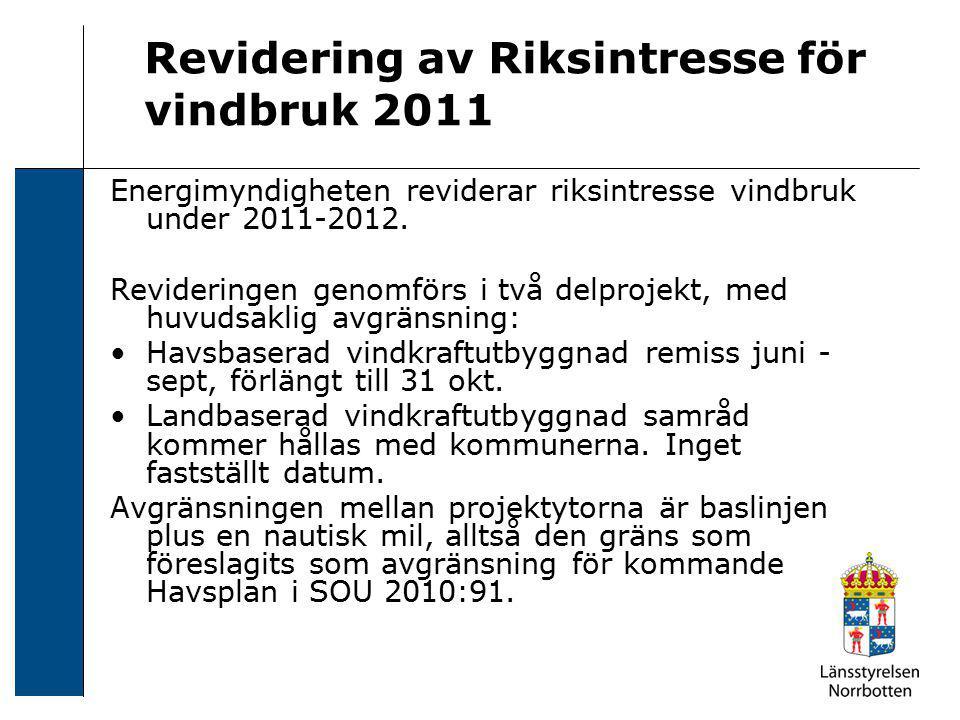 Revidering av Riksintresse för vindbruk 2011 Energimyndigheten reviderar riksintresse vindbruk under 2011-2012. Revideringen genomförs i två delprojek