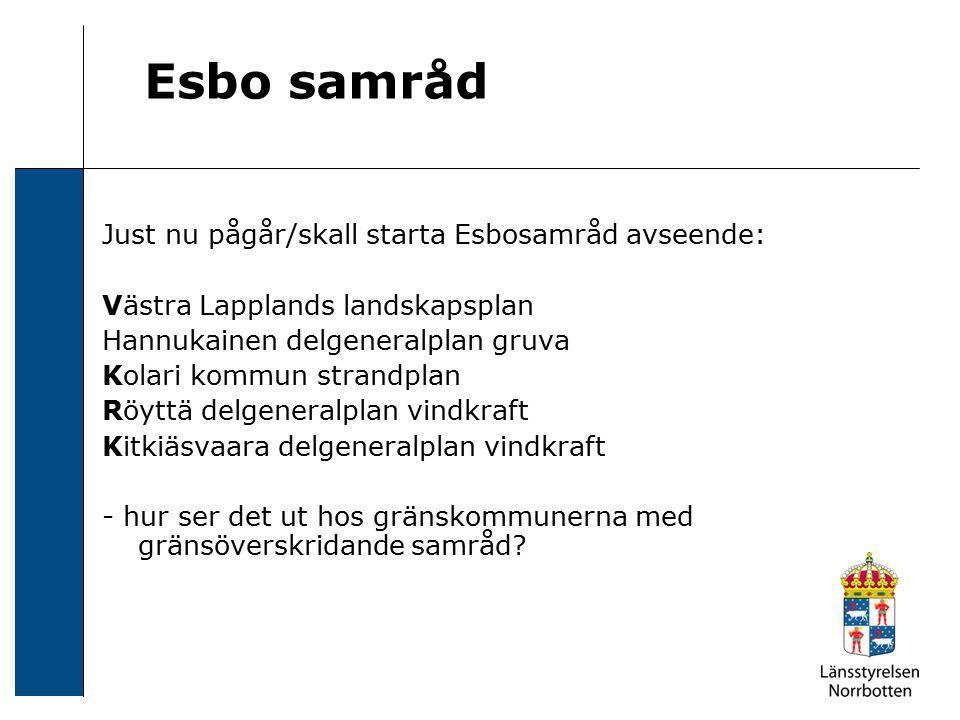Esbo samråd Just nu pågår/skall starta Esbosamråd avseende: Västra Lapplands landskapsplan Hannukainen delgeneralplan gruva Kolari kommun strandplan R