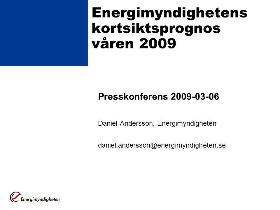 Energimyndighetens kortsiktsprognos våren 2009 Presskonferens 2009-03-06 Daniel Andersson, Energimyndigheten daniel.andersson@energimyndigheten.se
