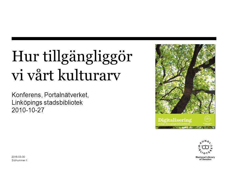 Sidnummer 2015-03-30 1 Hur tillgängliggör vi vårt kulturarv Konferens, Portalnätverket, Linköpings stadsbibliotek 2010-10-27