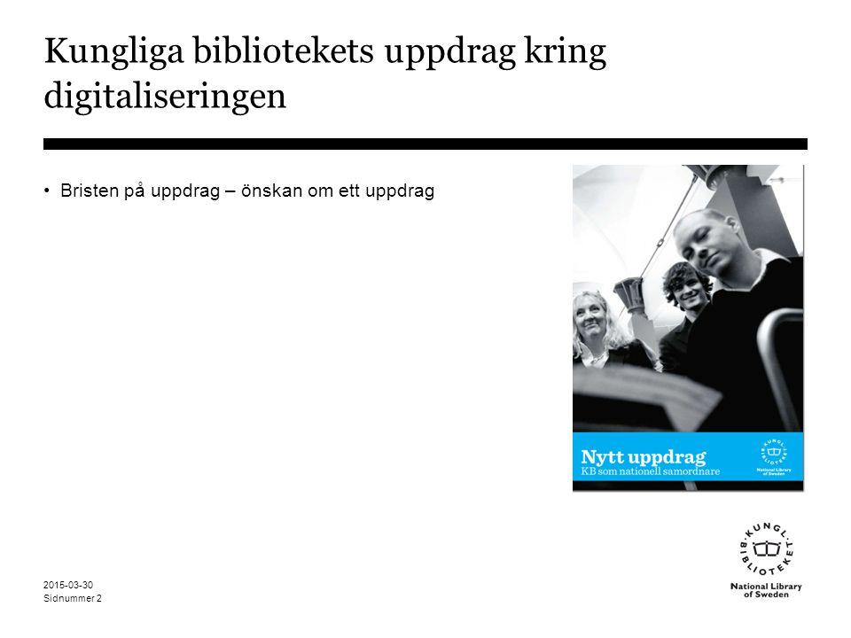 Sidnummer 2015-03-30 2 Kungliga bibliotekets uppdrag kring digitaliseringen Bristen på uppdrag – önskan om ett uppdrag