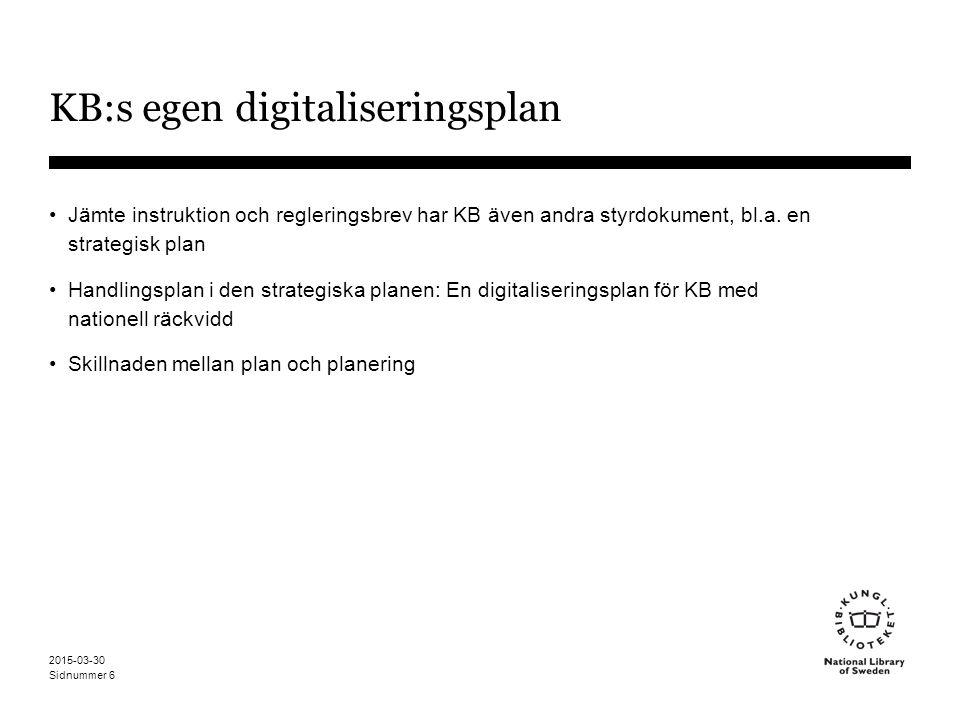 Sidnummer 2015-03-30 6 KB:s egen digitaliseringsplan Jämte instruktion och regleringsbrev har KB även andra styrdokument, bl.a.