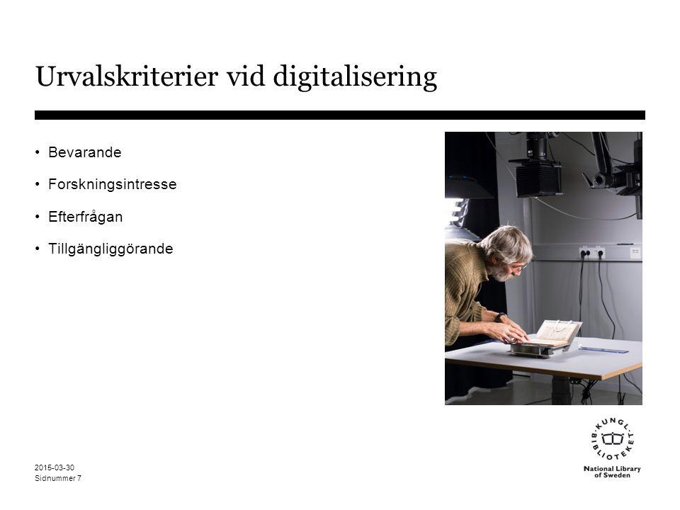 Sidnummer 2015-03-30 7 Urvalskriterier vid digitalisering Bevarande Forskningsintresse Efterfrågan Tillgängliggörande