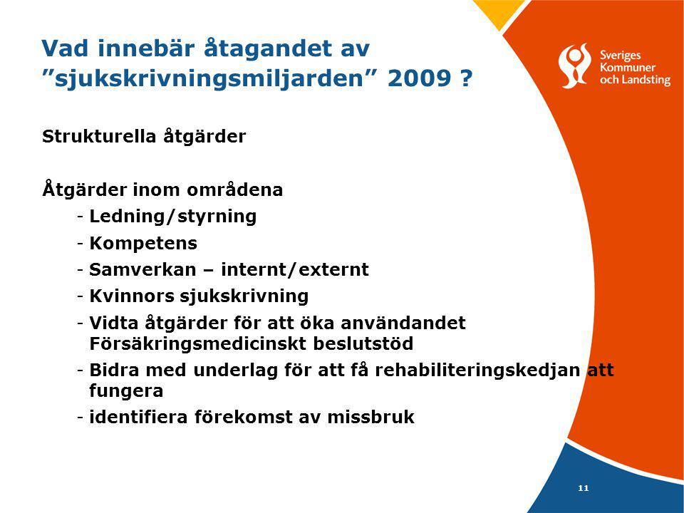 11 Vad innebär åtagandet av sjukskrivningsmiljarden 2009 .