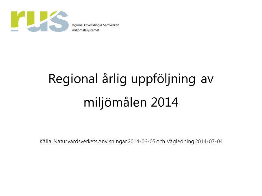 Regional årlig uppföljning av miljömålen 2014 Källa: Naturvårdsverkets Anvisningar 2014-06-05 och Vägledning 2014-07-04