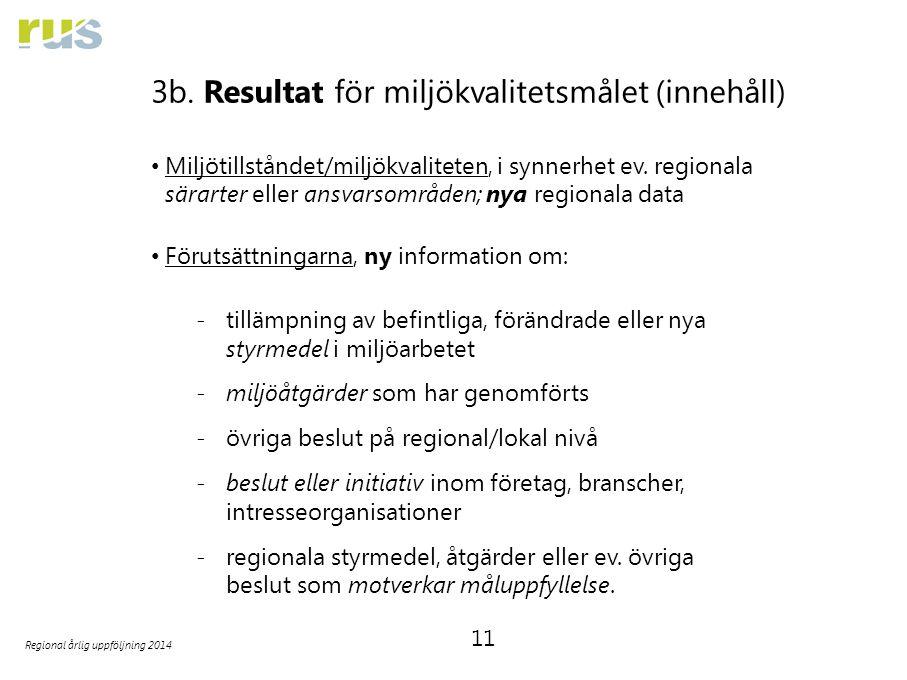11 Regional årlig uppföljning 2014 3b. Resultat för miljökvalitetsmålet (innehåll) Miljötillståndet/miljökvaliteten, i synnerhet ev. regionala särarte