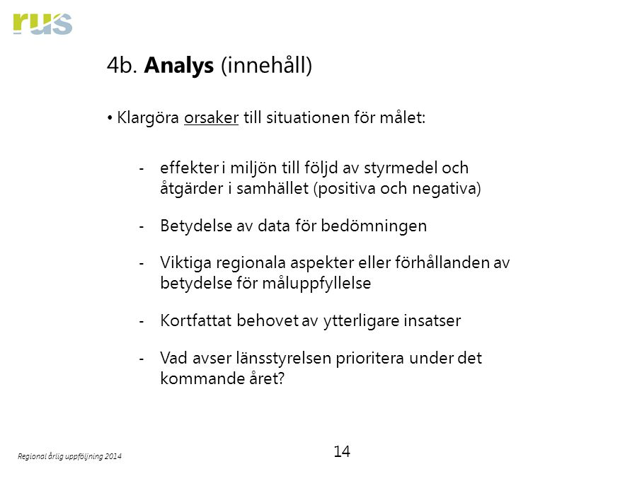 14 Regional årlig uppföljning 2014 4b. Analys (innehåll) Klargöra orsaker till situationen för målet: ‐ effekter i miljön till följd av styrmedel och
