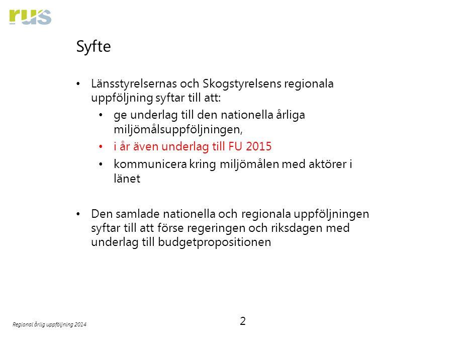 2 Regional årlig uppföljning 2014 Syfte Länsstyrelsernas och Skogstyrelsens regionala uppföljning syftar till att: ge underlag till den nationella årl