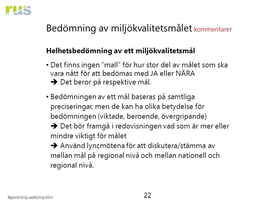 """22 Regional årlig uppföljning 2014 Bedömning av miljökvalitetsmålet kommentarer Helhetsbedömning av ett miljökvalitetsmål Det finns ingen """"mall"""" för h"""