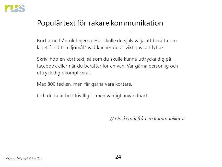 24 Regional årlig uppföljning 2014 Populärtext för rakare kommunikation Bortse nu från riktlinjerna: Hur skulle du själv välja att berätta om läget för ditt miljömål.