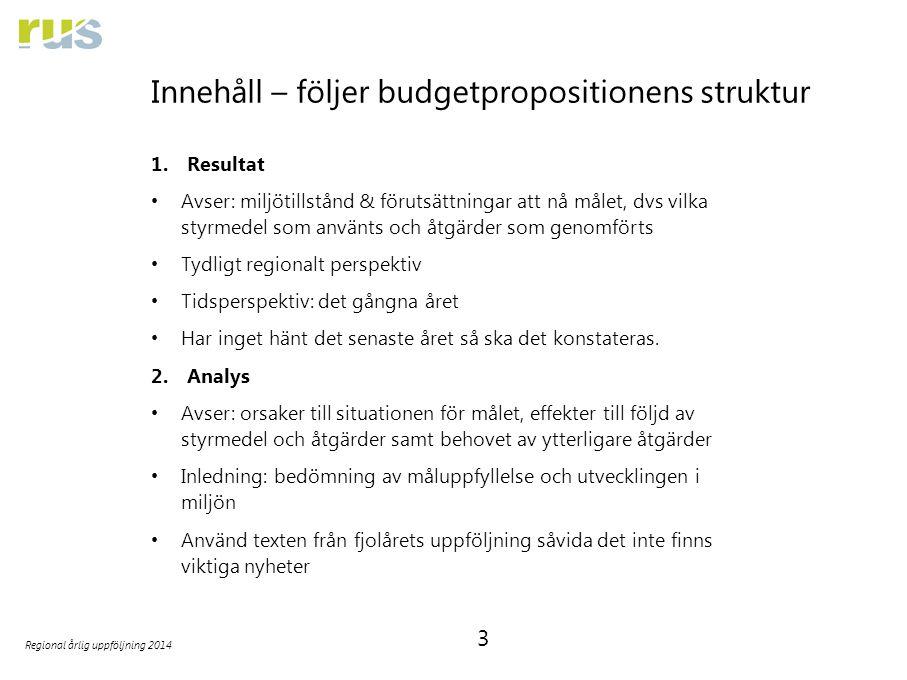 3 Regional årlig uppföljning 2014 Innehåll – följer budgetpropositionens struktur 1.Resultat Avser: miljötillstånd & förutsättningar att nå målet, dvs