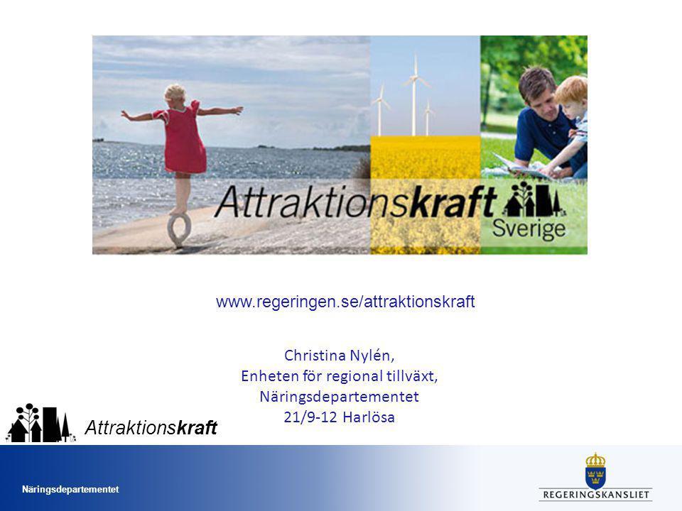 Näringsdepartementet Attraktionskraft www.regeringen.se/attraktionskraft Christina Nylén, Enheten för regional tillväxt, Näringsdepartementet 21/9-12 Harlösa