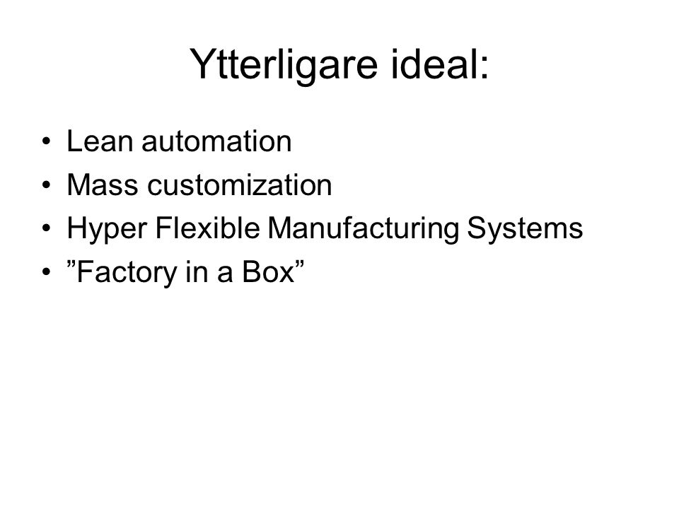 "Ytterligare ideal: Lean automation Mass customization Hyper Flexible Manufacturing Systems ""Factory in a Box"""