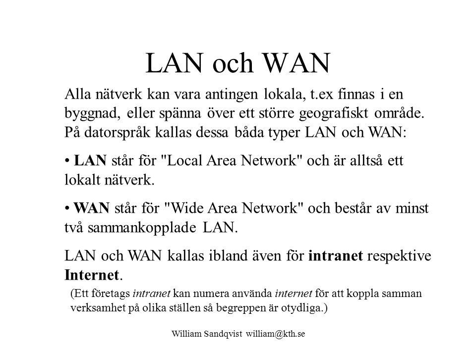 William Sandqvist william@kth.se LAN och WAN Alla nätverk kan vara antingen lokala, t.ex finnas i en byggnad, eller spänna över ett större geografiskt område.
