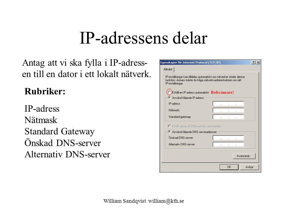 William Sandqvist william@kth.se IP-adressens delar Antag att vi ska fylla i IP-adress- en till en dator i ett lokalt nätverk.