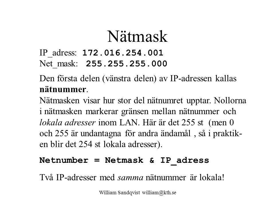 William Sandqvist william@kth.se Nätmask IP_adress: 172.016.254.001 Net_mask: 255.255.255.000 Den första delen (vänstra delen) av IP-adressen kallas n