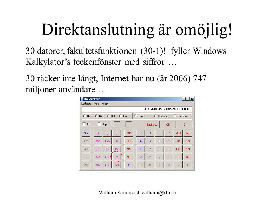 William Sandqvist william@kth.se Direktanslutning är omöjlig! 30 datorer, fakultetsfunktionen (30-1)! fyller Windows Kalkylator's teckenfönster med si