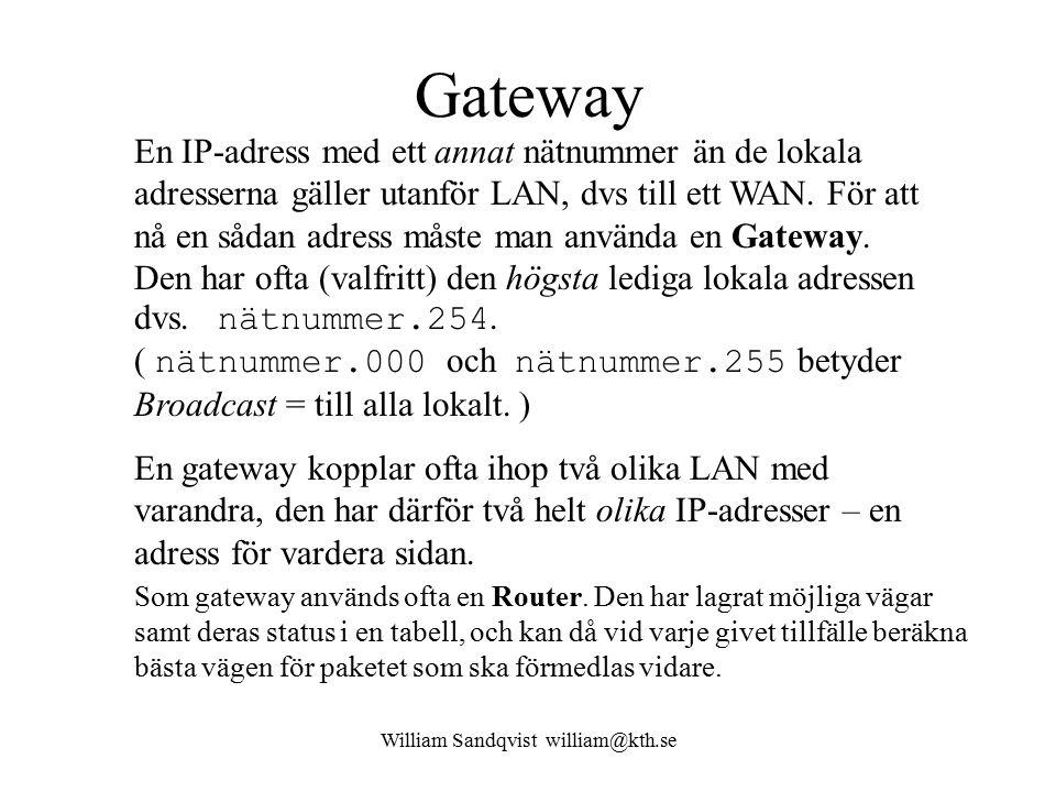 William Sandqvist william@kth.se Gateway En IP-adress med ett annat nätnummer än de lokala adresserna gäller utanför LAN, dvs till ett WAN. För att nå