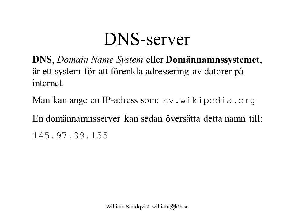 William Sandqvist william@kth.se DNS-server DNS, Domain Name System eller Domännamnssystemet, är ett system för att förenkla adressering av datorer på internet.