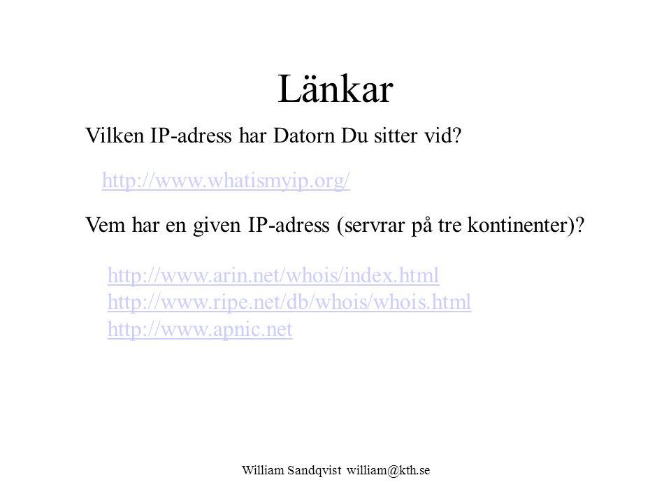 William Sandqvist william@kth.se Länkar http://www.whatismyip.org/ Vilken IP-adress har Datorn Du sitter vid? http://www.arin.net/whois/index.html htt