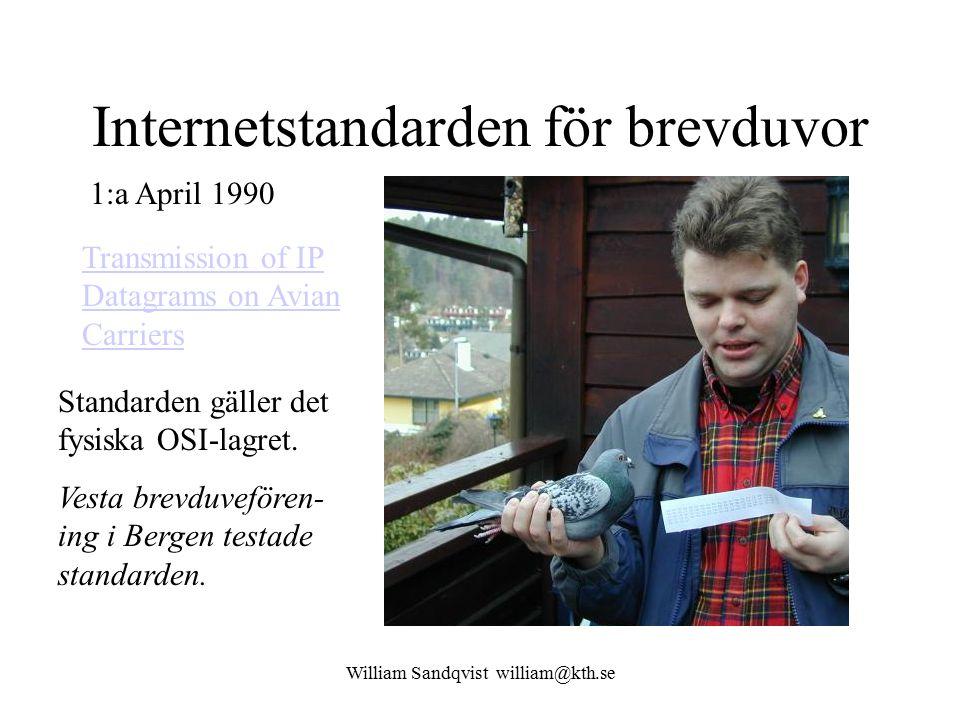 William Sandqvist william@kth.se Internetstandarden för brevduvor Transmission of IP Datagrams on Avian Carriers 1:a April 1990 Standarden gäller det