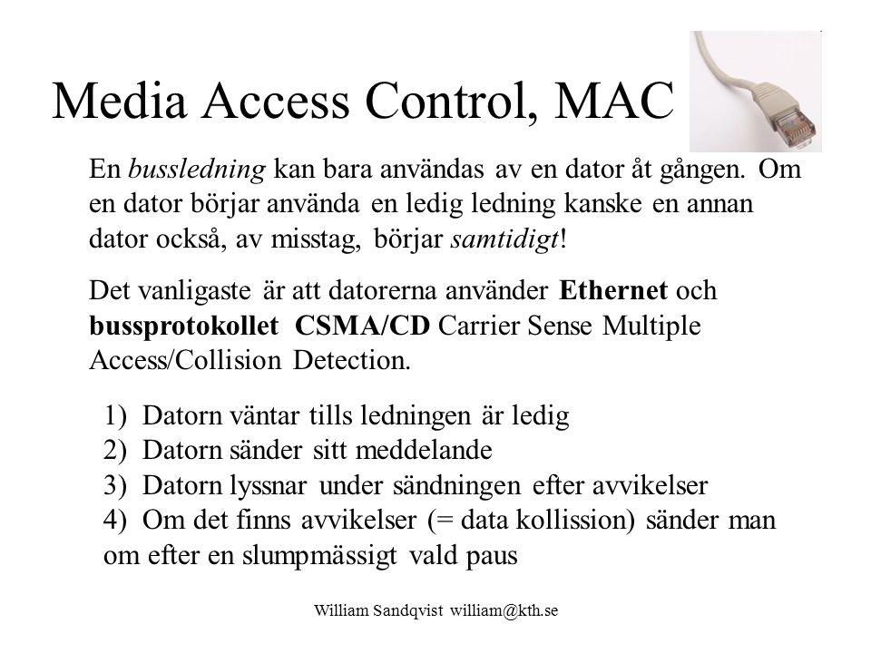 William Sandqvist william@kth.se Media Access Control, MAC En bussledning kan bara användas av en dator åt gången. Om en dator börjar använda en ledig