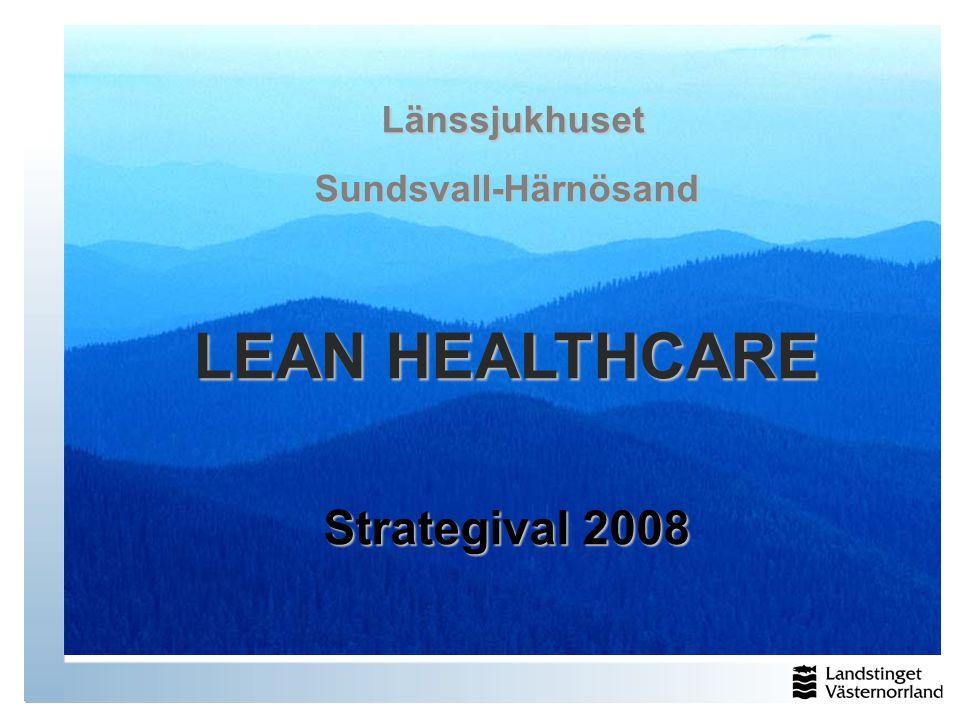 Länssjukhuset LänssjukhusetSundsvall-Härnösand LEAN HEALTHCARE Strategival 2008