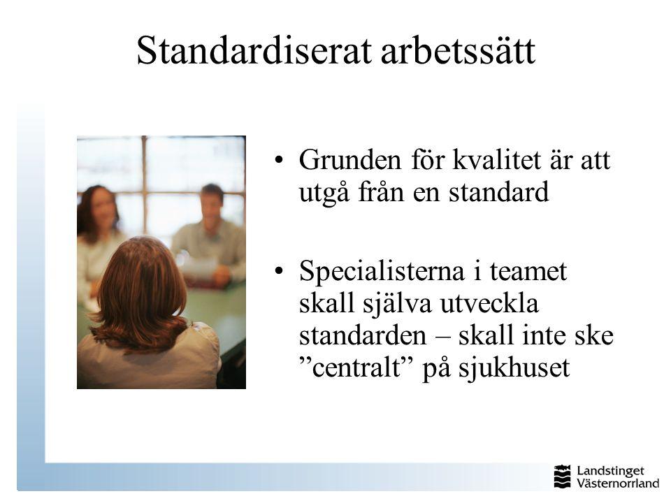 Standardiserat arbetssätt Grunden för kvalitet är att utgå från en standard Specialisterna i teamet skall själva utveckla standarden – skall inte ske