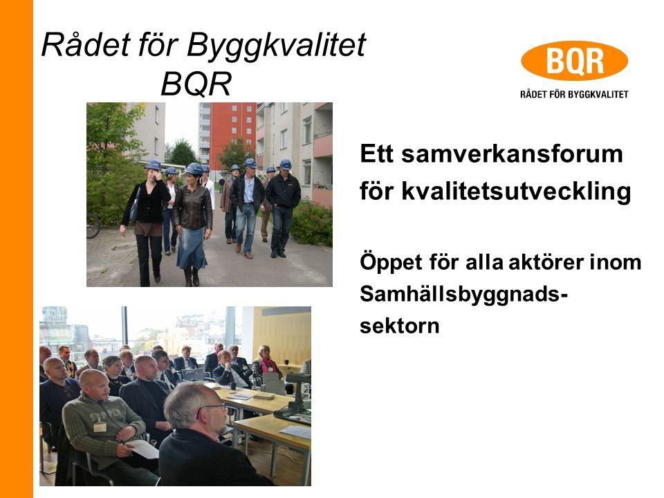 Rådet för Byggkvalitet BQR Ett samverkansforum för kvalitetsutveckling Öppet för alla aktörer inom Samhällsbyggnads- sektorn