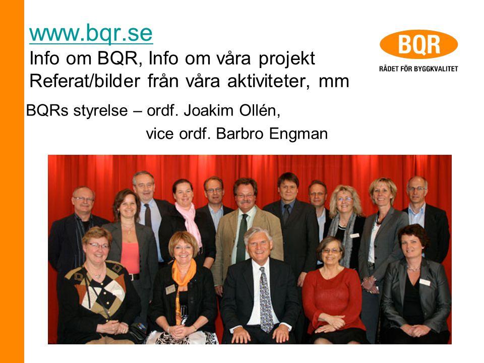 www.bqr.se www.bqr.se Info om BQR, Info om våra projekt Referat/bilder från våra aktiviteter, mm BQRs styrelse – ordf. Joakim Ollén, vice ordf. Barbro
