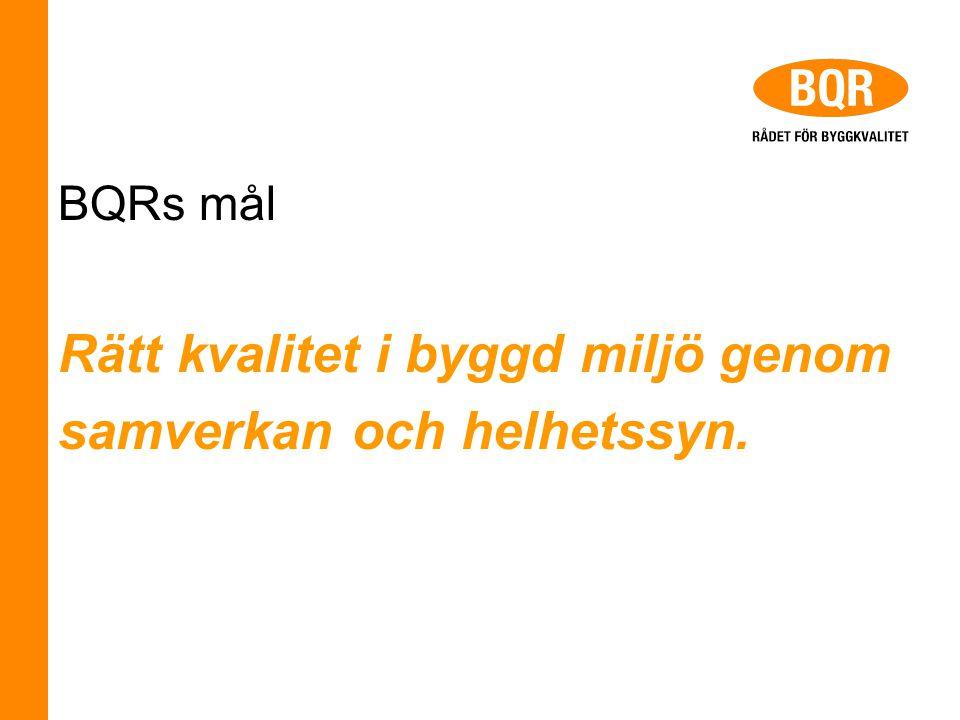 BQRs mål Rätt kvalitet i byggd miljö genom samverkan och helhetssyn.