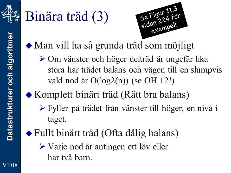 Datastrukturer och algoritmer VT08 Binära träd (3)  Man vill ha så grunda träd som möjligt  Om vänster och höger delträd är ungefär lika stora har t