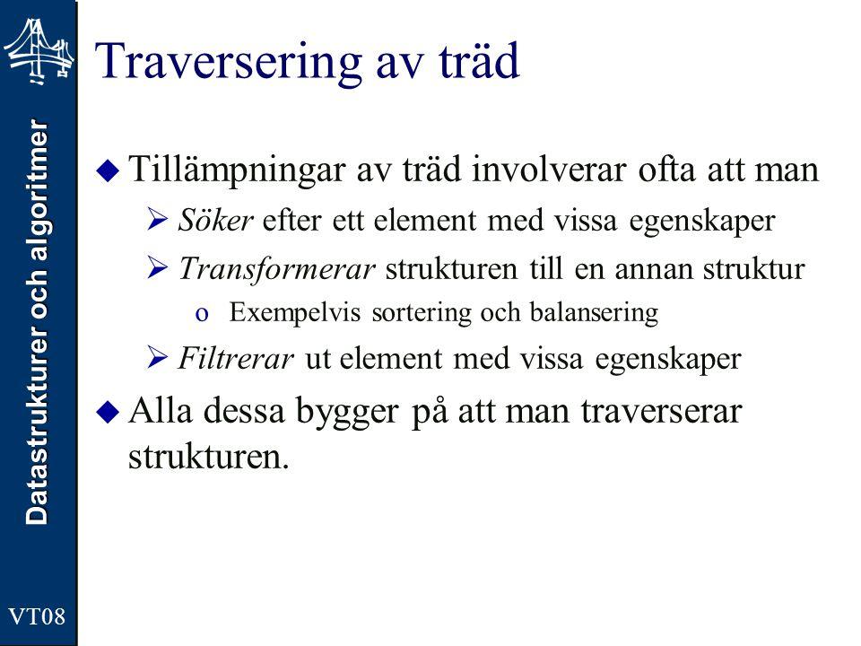 Datastrukturer och algoritmer VT08 Traversering av träd  Tillämpningar av träd involverar ofta att man  Söker efter ett element med vissa egenskaper